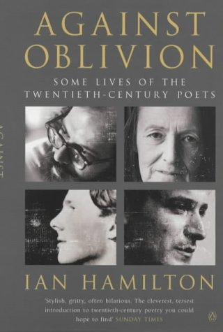 9780140177640: Against Oblivion: Some Lives of the Twentieth-century Poets