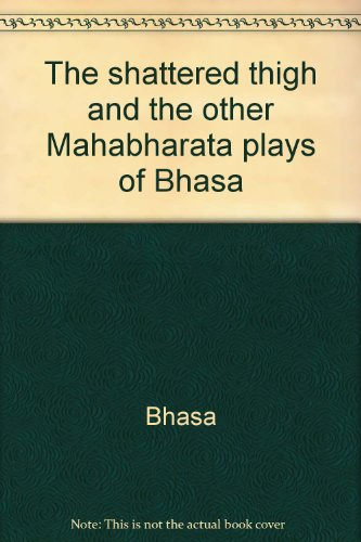 The shattered thigh and the other Mahabharata plays of Bhasa (0140178376) by Bhasa