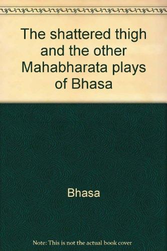 The Shattered Thigh And the Other Mahabharata: Bha?sa