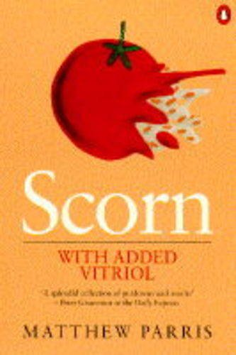 9780140178517: Scorn with Added Vitriol: A Bucketful of Discourtesy, Disparagement, Invective, Ridicule, Impudence, Contumely, Derision, Hate, Affront, Disdain, Bile, Taunts, Curses And Jibes