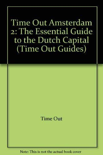 Time Out Amsterdam 2: The Essential Guide to the Dutch Capital (Time Out Guides): Out, Time