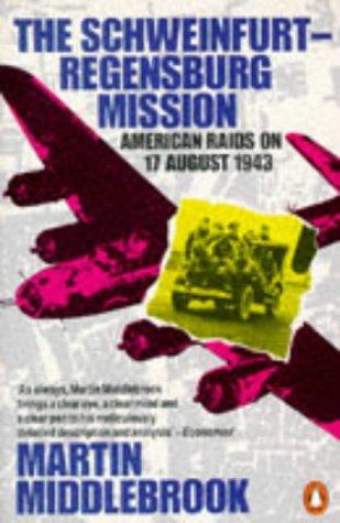 9780140179477: The Schweinfurt-Regensburg Mission: American Raids on 17th August 1943
