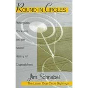 9780140179521: Round in Circles: Physicists, Poltergeists, Pranksters and the Secret History of the Crop Watchers
