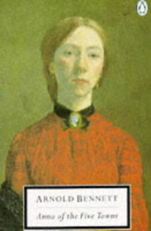 Anna of the Five Towns (Penguin Classics): Bennett, Arnold