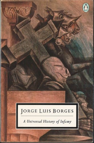 A Universal History of Infamy: Borges, Jorge Luis;