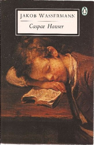 9780140181951: Caspar Hauser: The Inertia of the Heart (20th Century Classics)