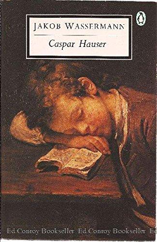 9780140181951: Caspar Hauser: The Inertia of the Heart (20th Century Classics)
