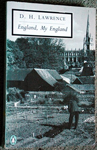 9780140181982: England, my England: England, my England; Tickets, Please; the Blind Man; Monkey Nuts; Wintry Peacock; You Touched me; Samson And Delilah; the ... And Annie (Twentieth Century Classics S.)