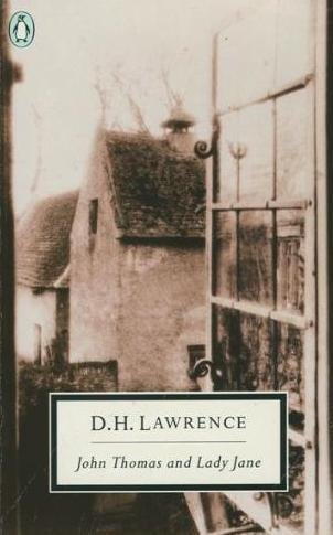 John Thomas and Lady Jane: The Second: D. H. Lawrence