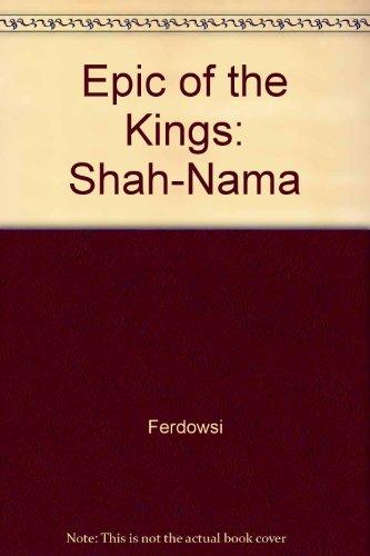 The Epic of Kings or Shah-Nama: the: Ferdowski