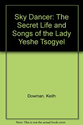 9780140191288: Sky Dancer: The Secret Life and Songs of the Lady Yeshe Tsogyel