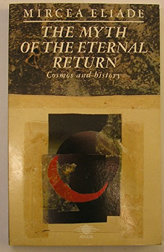 9780140191776: Myth of the Eternal Return: Or, Cosmos and History (Arkana)