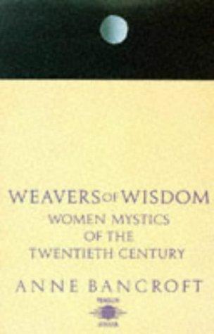 Weavers of Wisdom: Women Mystics of the Twentieth Century: Bancroft, Anne