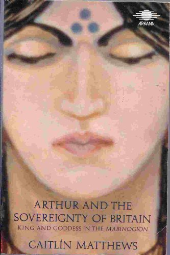 9780140191974: Arthur and the Sovereignty of Britain: King and Goddess in the Mabinogion (Arkana)