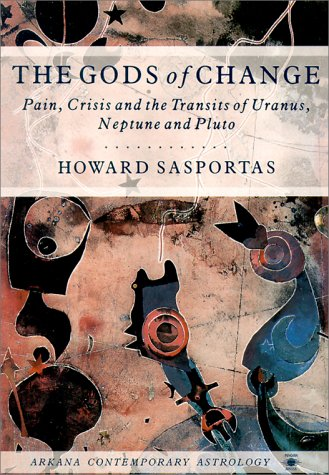 9780140192124: The Gods of Change: Pain, Crisis, and the Transits of Uranus, Neptune, and Pluto (Contemporary Astrology)