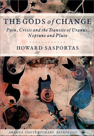 9780140192124: The Gods of Change: Pain, Crisis and the Transits of Uranus, Neptune and Pluto (Arkana)