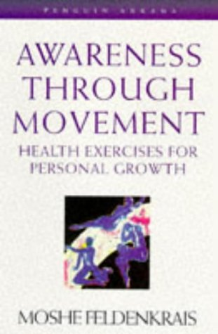 Awareness Through Movement (Arkana): Moshe Feldenkrais