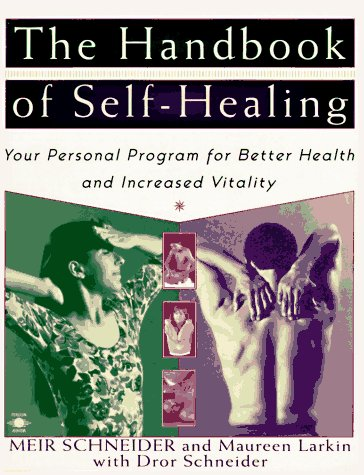 The Handbook of Self-Healing: Your Personal Program for Better Health and Increased Vitality