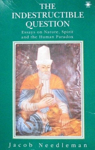 9780140193640: The Indestructible Question: Essays On Nature, Spirit, and the Human Paradox (Arkana)