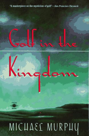 Golf In The Kingdom An Esalen Book By Michael Murphy Penguin Non