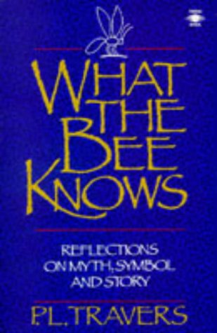 9780140194661: What the Bee Knows: Reflections on Myth, Symbol, and Story (Arkana S.)