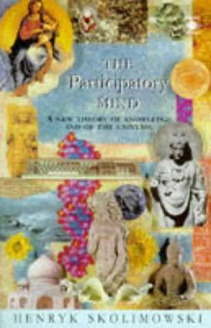 The Participatory Mind: A New Theory of Knowledge and of the Universe (Arkana): Skolimowski, Henryk