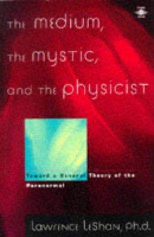 9780140194999: The Medium, the Mystic, and the Physicist: Toward a General Theory of the Paranormal (Arkana)