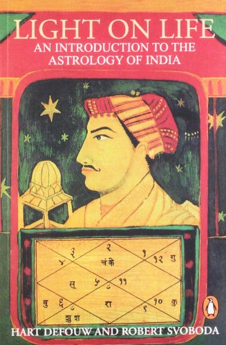 Light on Life: An Introduction to the Astrology of India: Hart Defouw and Robert Svoboda