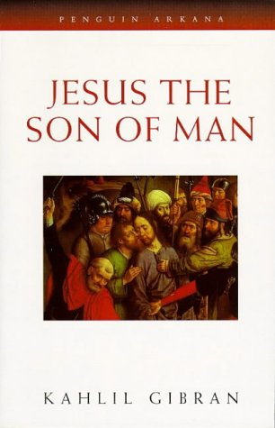 'JESUS, THE SON OF MAN (ARKANA)' (0140195467) by KAHLIL GIBRAN