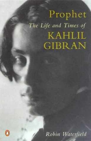 Prophet: Life and Times of Kahlil Gibran: ROBIN WATERFIELD