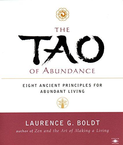 The Tao of Abundance: Eight Ancient Principles for Living Abundantly [TAO OF ABUNDANCE]...