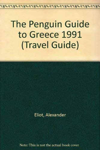 The Penguin Guide to Greece 1991 (Travel Guide): Eliot, Alexander