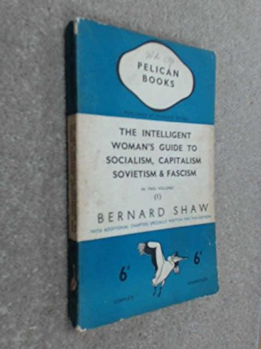 Intelligent Woman's Guide to Socialism, Capitalism, Sovietism: George Bernard Shaw