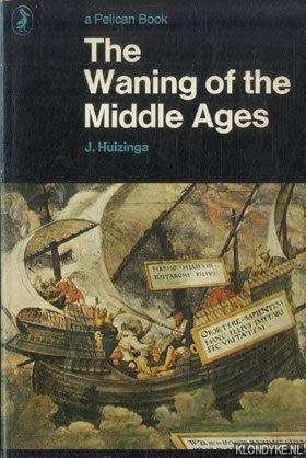 9780140203073: The Waning of the Middle Ages: A Study of the Forms of Life, Thought,And Art in France And the Netherlands in the Fourteenth And Fifteenth Centuries