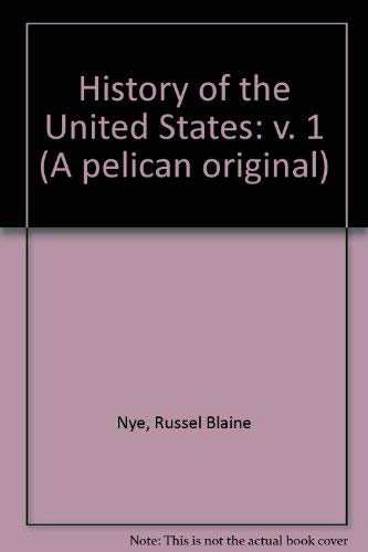 History of the United States: v. 1 (Pelican books) (0140203133) by Nye, Russel Blaine; Morpurgo, J.E.