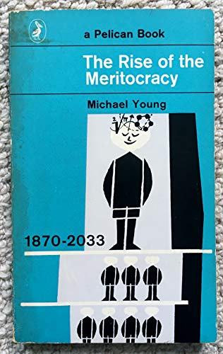9780140204858: The Rise of the Meritocracy,1870-2033: an Essay on Education and Equality