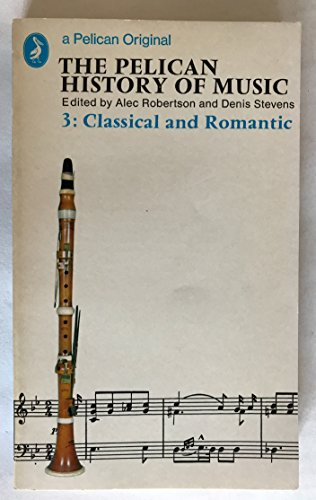 9780140204940: The Pelican History of Music: Classical and Romantic v. 3 (A pelican original)