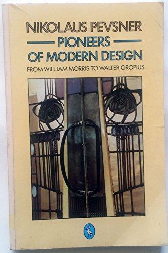 9780140204971: Pioneers of Modern Design: From William Morris to Walter Gropius (Pelican Books)