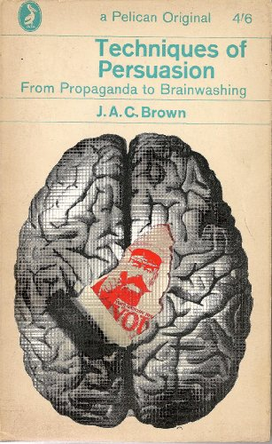 9780140206043: Techniques of Persuasion: From Propaganda to Brainwashing (Pelican)