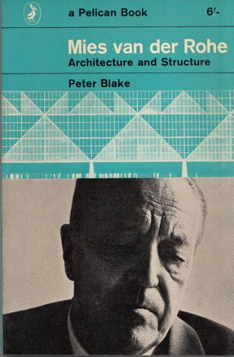 Mies Van Der Rohe: Architecture and Structure: Peter Blake