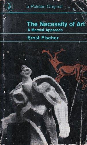 The Necessity of Art: A Marxist Approach: Ernst Fischer