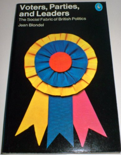 9780140206388: Voters, Parties And Leaders: The Social Fabric of British Politics (Pelican)