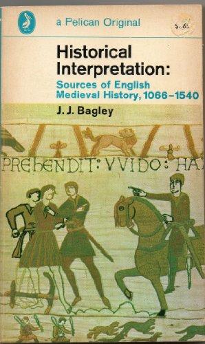 Historical Interpretation 1: Sources of Medieval History,: Bagley, John J.