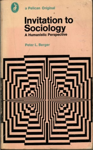 INVITATION TO SOCIOLOGY (PELICAN S.): PETER L. BERGER