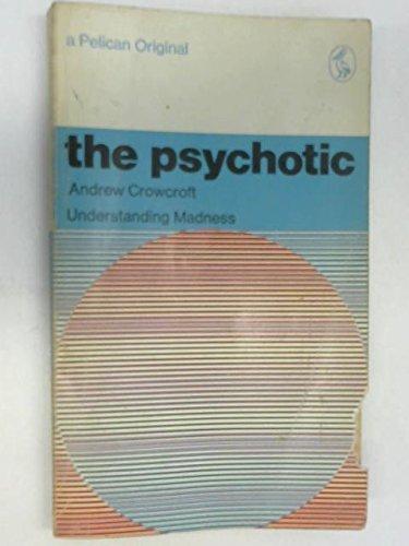 The Psychotic: Understanding Madness (Pelican): Crowcroft, Andrew