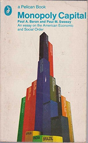 9780140209549: Monopoly Capital: An Essay on the American Economic and Social Order (Pelican)