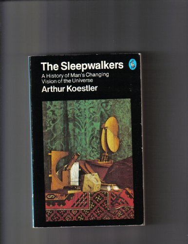 9780140209723: The Sleepwalkers: A History of Man's Changing Vision of the Universe (Pelican)