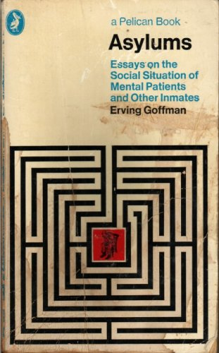 9780140210071: Asylums: Essays On the Social Situation of Mental Patients And Other Inmates (Pelican)
