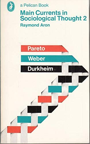 9780140210927: Main currents in sociological thought 2: Durkheim, Pareto, Weber