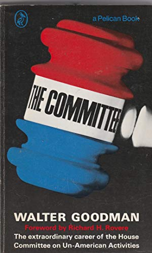 9780140211375: The Committee: The Extraordinary Career of the House Committee on Un-American Activities